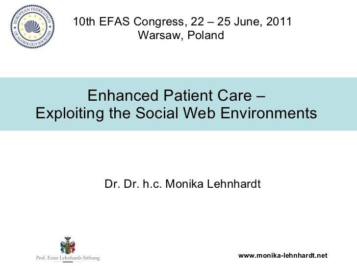 Enhanced Patient Care –  Exploiting the Social Web Environments   10th EFAS Congress, 22 – 25 June, 2011 Warsaw, Poland   ...