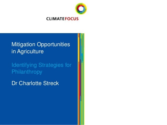 Mitigation Opportunities in Agriculture Identifying Strategies for Philanthropy Dr Charlotte Streck  1
