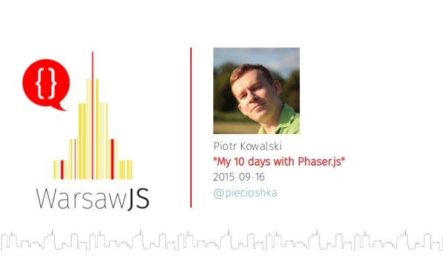"Piotr Kowalski ""My 10 days with Phaser.js"" 2015-09-16 @piecioshka"
