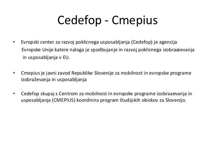 Cedefop - Cmepius•   Evropski center za razvoj poklicnega usposabljanja (Cedefop) je agencija    Evropske Unije katere nal...