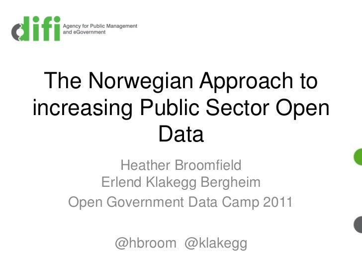 The Norwegian Approach toincreasing Public Sector Open            Data          Heather Broomfield       Erlend Klakegg Be...