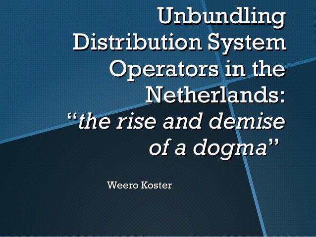 "UnbundlingUnbundlingDistribution SysDistribution SystemtemOperatorsOperators in thein theNetherlandsNetherlands::""""the ris..."