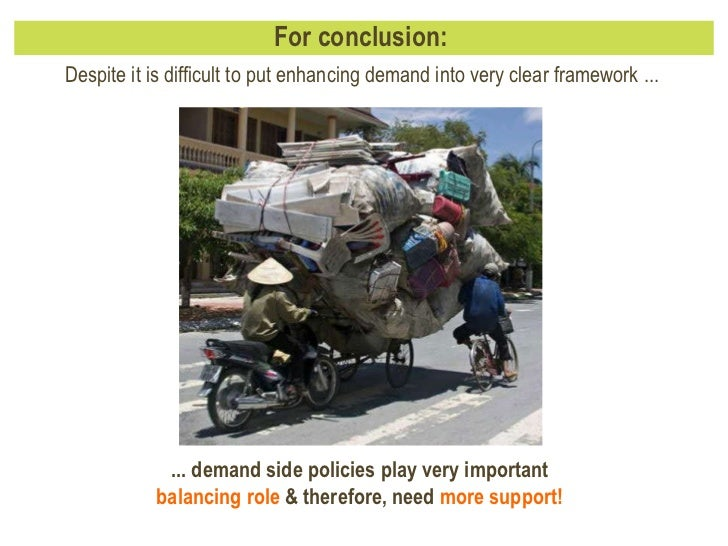 For conclusion:  ... demand side policies play very important  balancing role  & therefore, need  more support! Despite it...