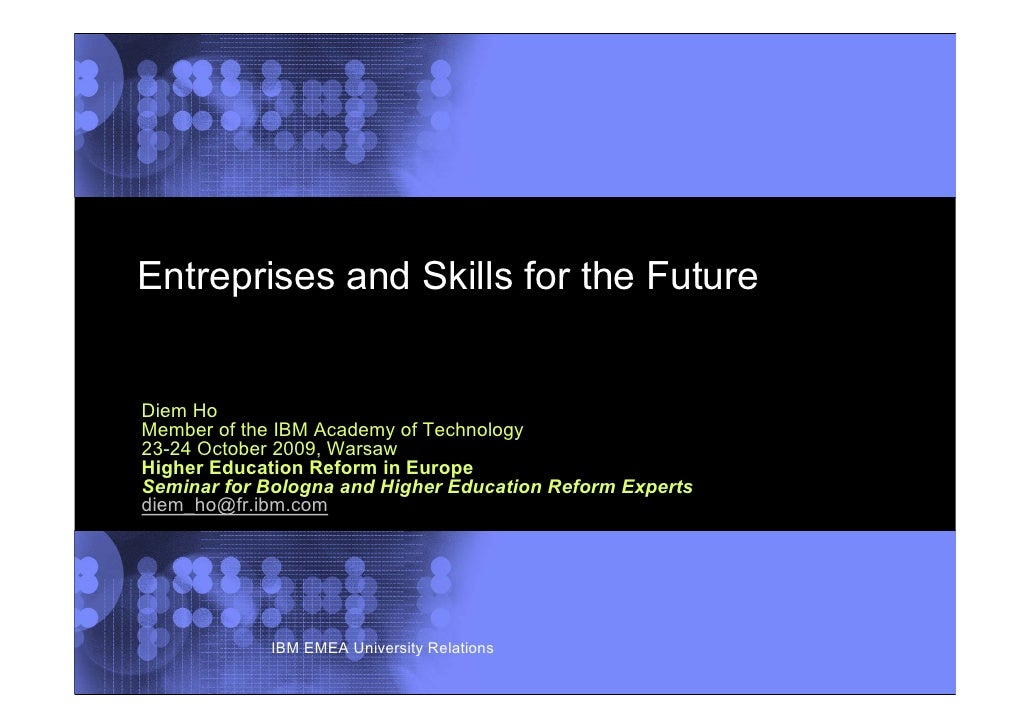 Entreprises and Skills for the Future   Diem Ho Member of the IBM Academy of Technology 23-24 October 2009, Warsaw Higher ...