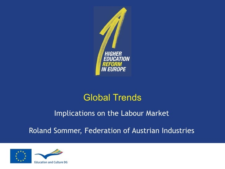 Global Trends Implications on the Labour Market Roland Sommer, Federation of Austrian Industries