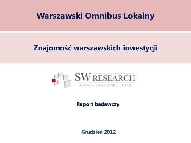 Warszawski Omnibus LokalnyZnajomość warszawskich inwestycji           Raport badawczy            Grudzień 2012