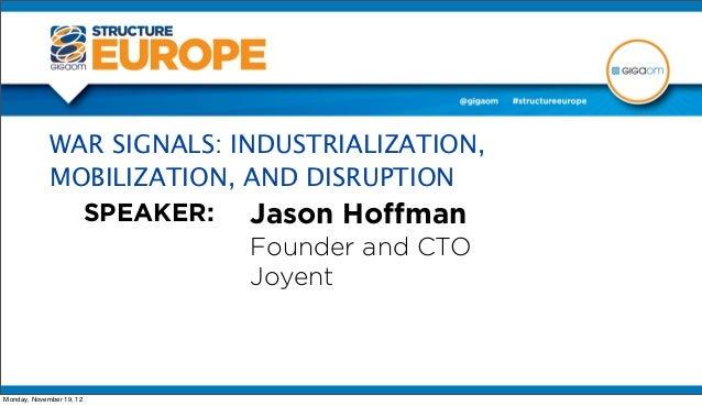 WAR SIGNALS: INDUSTRIALIZATION,             MOBILIZATION, AND DISRUPTION               SPEAKER: Jason Hoffman              ...