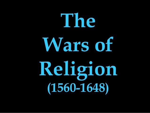 The Wars of Religion (1560-1648)
