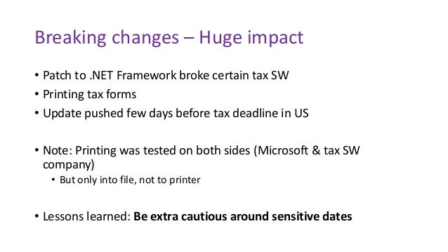 Breaking changes – Huge impact • Patch to .NET Framework broke certain tax SW • Printing tax forms • Update pushed few day...