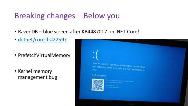 Breaking changes – Below you • RavenDB – blue screen after KB4487017 on .NET Core! • dotnet/coreclr#22597 • PrefetchVirtua...