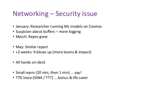 Networking – Security issue • January: Researcher running ML models on Cosmos • Suspicion about buffers – more logging • M...