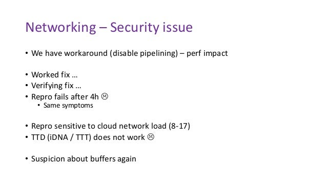 Networking – Security issue • We have workaround (disable pipelining) – perf impact • Worked fix … • Verifying fix … • Rep...