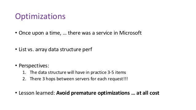 Optimizations • Once upon a time, … there was a service in Microsoft • List vs. array data structure perf • Perspectives: ...