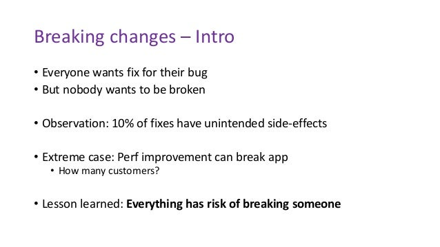 Breaking changes – Intro • Everyone wants fix for their bug • But nobody wants to be broken • Observation: 10% of fixes ha...