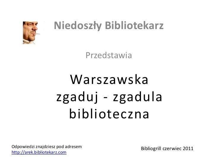 Niedoszły Bibliotekarz<br />Przedstawia<br />Warszawska zgaduj - zgadulabiblioteczna<br />Odpowiedzi znajdziesz pod adrese...