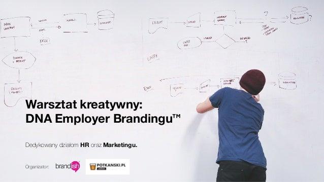 Warsztat kreatywny: DNA Employer Brandingu™ Dedykowany działom HR oraz Marketingu. Organizator: