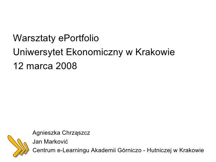 <ul><li>Warsztaty ePortfolio  </li></ul><ul><li>Uniwersytet Ekonomiczny w Krakowie </li></ul><ul><li>12 marca 2008 </li></...