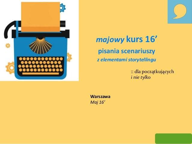 majowy kurs 16' pisania scenariuszy z elementami storytellingu :: dla początkujących i nie tylko Warszawa Maj 16'
