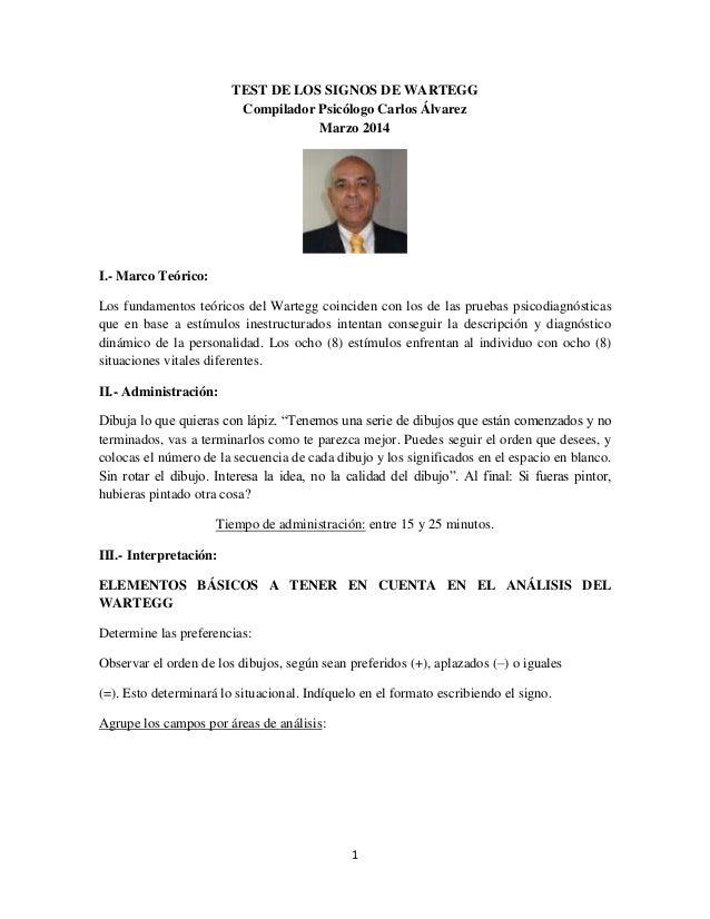 1 TEST DE LOS SIGNOS DE WARTEGG Compilador Psicólogo Carlos Álvarez Marzo 2014 I.- Marco Teórico: Los fundamentos teóricos...