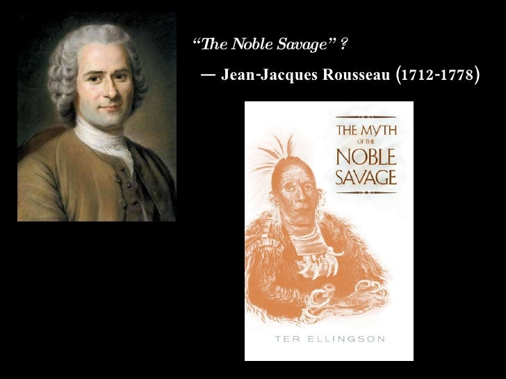rousseau noble savage essay View essay - rousseau's noble savage analysis from engl senior at coe-brown northwood academy senior english noble savage analysis rousseaus noble.