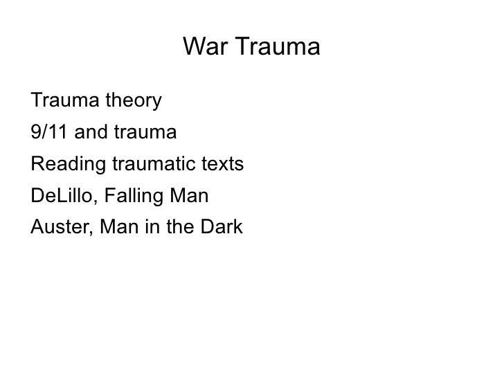 War Trauma <ul><li>Trauma theory </li></ul><ul><li>9/11 and trauma </li></ul><ul><li>Reading traumatic texts </li></ul><ul...