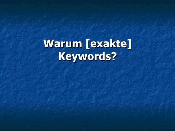 Warum [exakte] Keywords?
