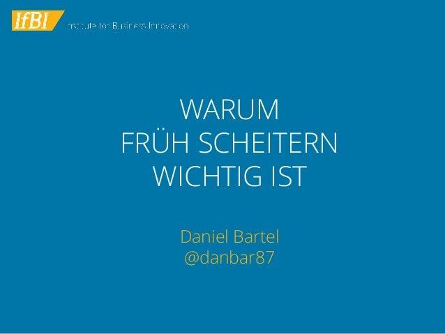 WARUM FRÜH SCHEITERNWICHTIG IST  Daniel Bartel@danbar87