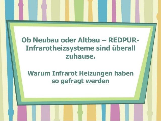 Ob Neubau oder Altbau – REDPUR-Infrarotheizsysteme sind überallzuhause.Warum Infrarot Heizungen habenso gefragt werden