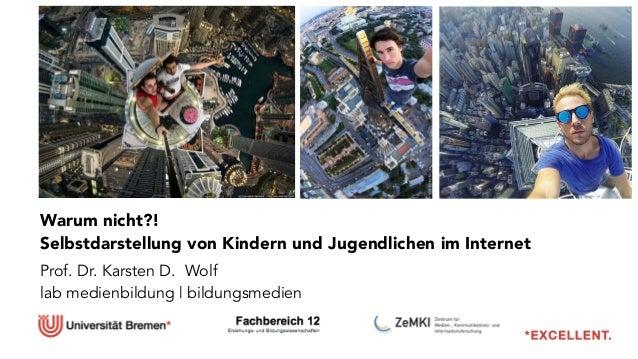 Warum nicht?!  Selbstdarstellung von Kindern und Jugendlichen im Internet !  Prof. Dr. Karsten D. Wolf  lab medienbildung ...