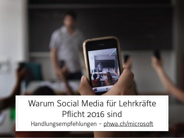 Warum Social Media für Lehrkräfte Pflicht 2016 sind Handlungsempfehlungen - phwa.ch/microsoft
