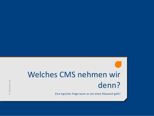 Welches CMS nehmen wir denn? Eine typische Frage wenn es um einen Relaunch geht! ©42medien.de