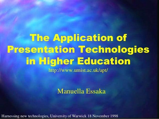 The Application of Presentation Technologies in Higher Education http://www.umist.ac.uk/apt/  Manuella Essaka  Harnessing ...