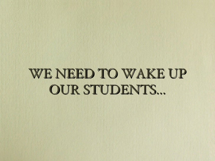 WE NEED TO WAKE UP OUR STUDENTS...