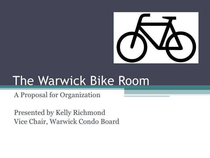 The Warwick Bike Room A Proposal for Organization Presented by Kelly Richmond Vice Chair, Warwick Condo Board