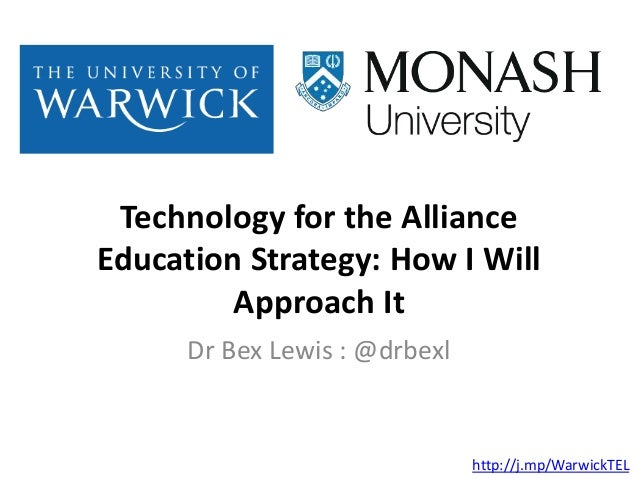 Technology for the Alliance Education Strategy: How I Will Approach It Dr Bex Lewis : @drbexl http://j.mp/WarwickTEL