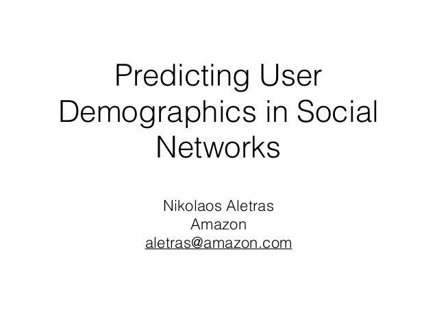 Predicting User Demographics in Social Networks Nikolaos Aletras Amazon aletras@amazon.com