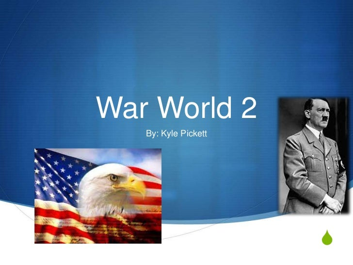 War World 2   By: Kyle Pickett                      S