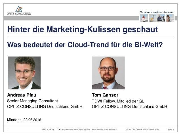© OPITZ CONSULTING GmbH 2016 Seite 1TDWI 2016 Mi 1.2  Pfau/Gansor: Was bedeutet der Cloud-Trend für die BI-Welt? Was bede...
