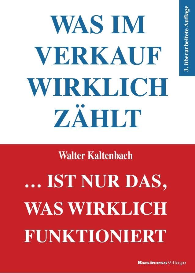 3. überarbeitete Auflage  Was im Verkauf wirklich zählt Walter Kaltenbach  … ist nur das, was wirklich funktioniert Busine...