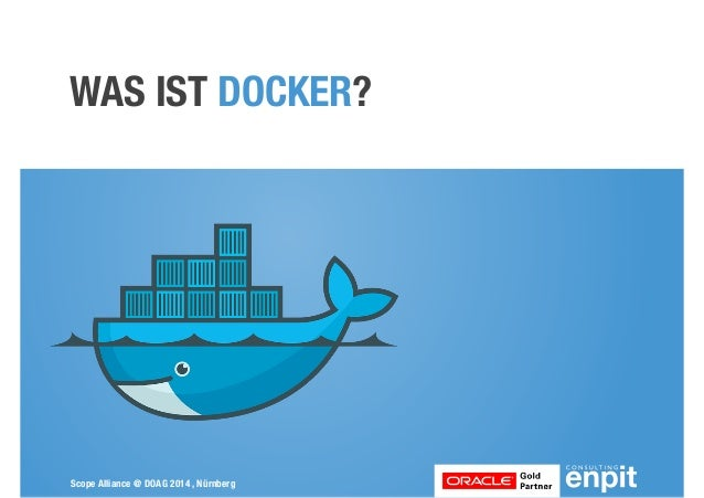 WAS IST DOCKER?  Scope Alliance @ DOAG 2014 , Nürnberg
