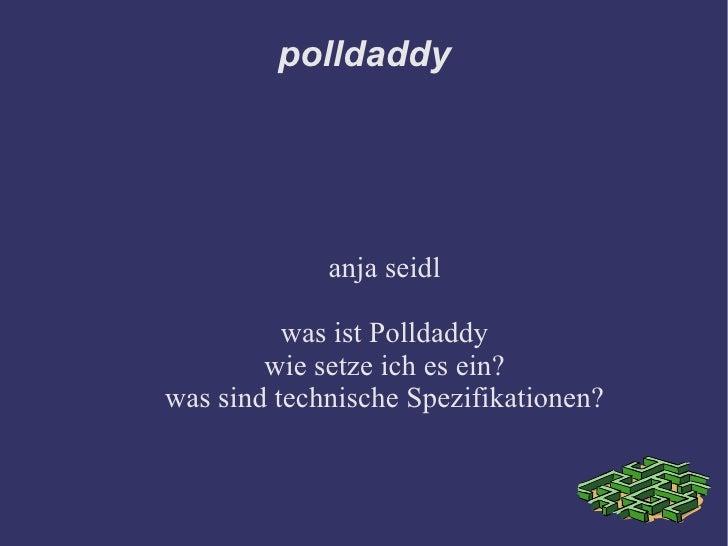 polldaddy                  anja seidl            was ist Polldaddy         wie setze ich es ein? was sind technische Spezi...