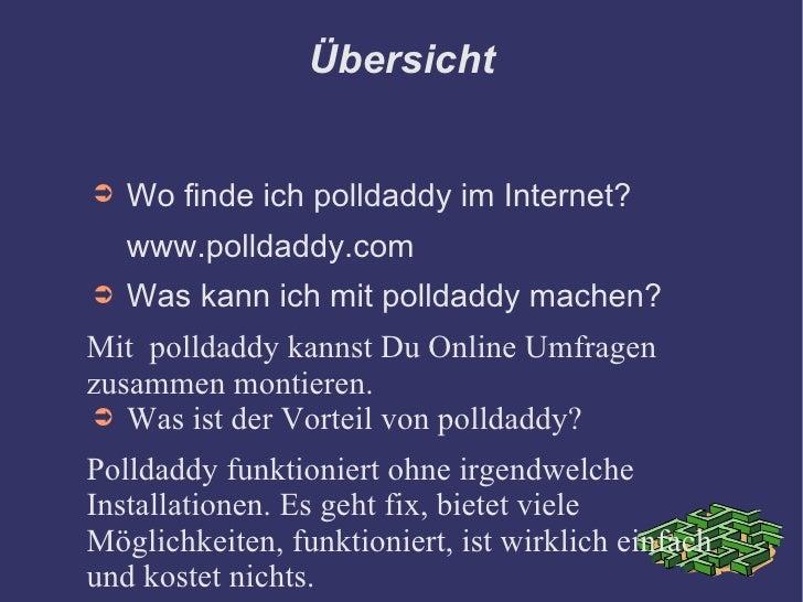 Übersicht   ➲   Wo finde ich polldaddy im Internet?     www.polldaddy.com ➲   Was kann ich mit polldaddy machen? Mit polld...