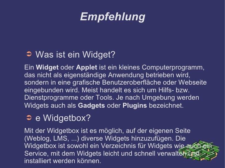 Empfehlung   ➲   Was ist ein Widget? Ein Widget oder Applet ist ein kleines Computerprogramm, das nicht als eigenständige ...