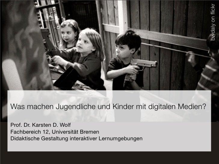 bwdaly on flickr Was machen Jugendliche und Kinder mit digitalen Medien?  Prof. Dr. Karsten D. Wolf Fachbereich 12, Univers...