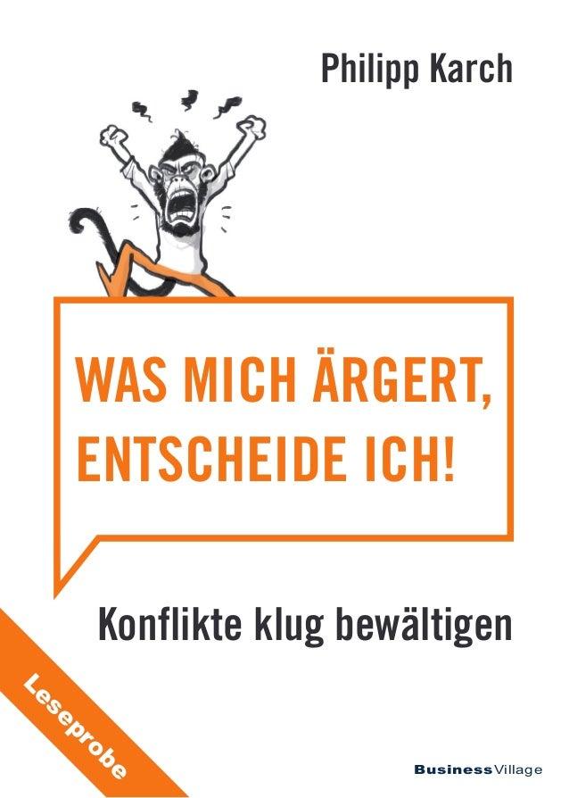 BusinessVillage Philipp Karch Konflikte klug bewältigen WAS MICH ÄRGERT, ENTSCHEIDE ICH! Leseprobe