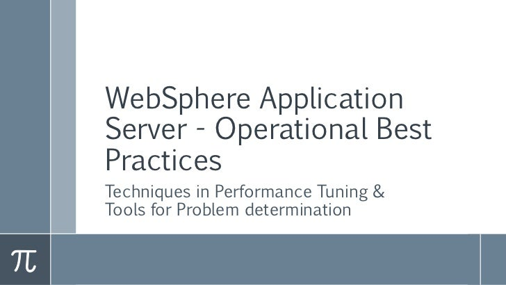 WebSphere ApplicationServer - Operational BestPracticesTechniques in Performance Tuning &Tools for Problem determination