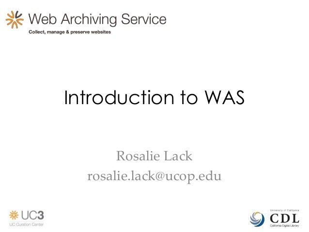 Rosalie Lackrosalie.lack@ucop.eduIntroduction to WAS