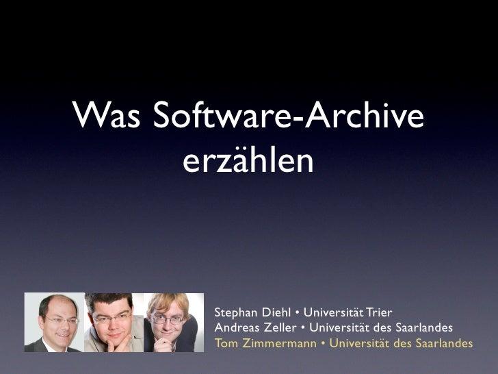 Was Software-Archive       erzählen           Stephan Diehl • Universität Trier         Andreas Zeller • Universität des S...