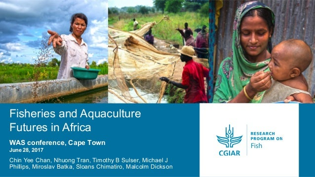 Fisheries and Aquaculture Futures in Africa Chin Yee Chan, Nhuong Tran, Timothy B Sulser, Michael J Phillips, Miroslav Bat...