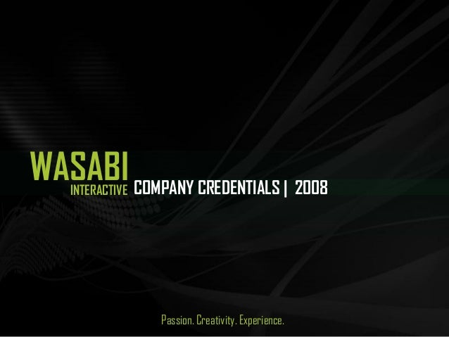 INTERACTIVE WASABI Passion. Creativity. Experience. COMPANY CREDENTIALS | 2008